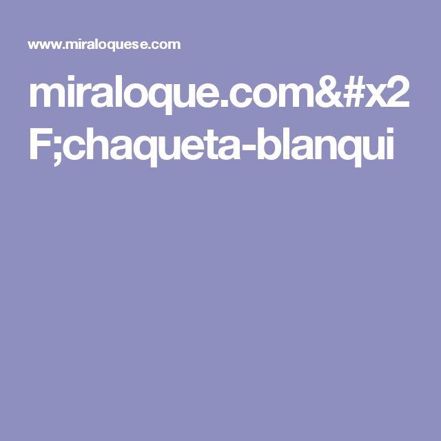 miraloque.com/chaqueta-blanqui