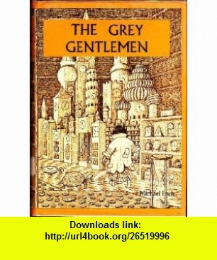 The Grey Gentlemen (9780222003676) Michael Ende , ISBN-10: 0222003677  , ISBN-13: 978-0222003676 ,  , tutorials , pdf , ebook , torrent , downloads , rapidshare , filesonic , hotfile , megaupload , fileserve
