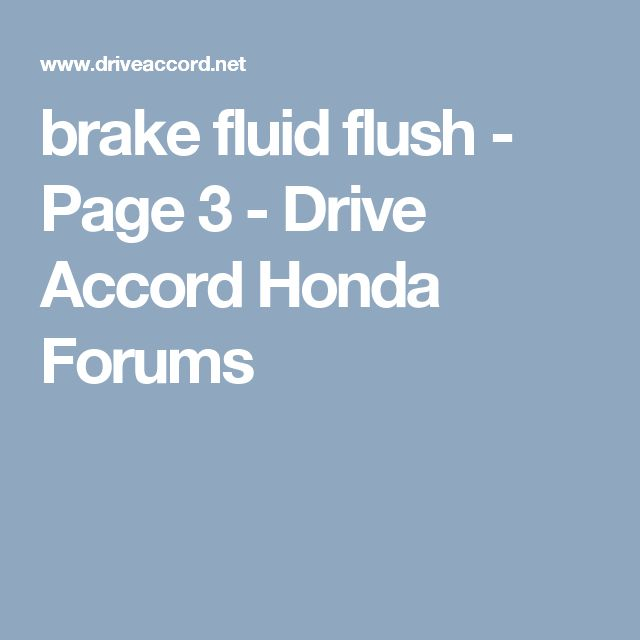 brake fluid flush - Page 3 - Drive Accord Honda Forums