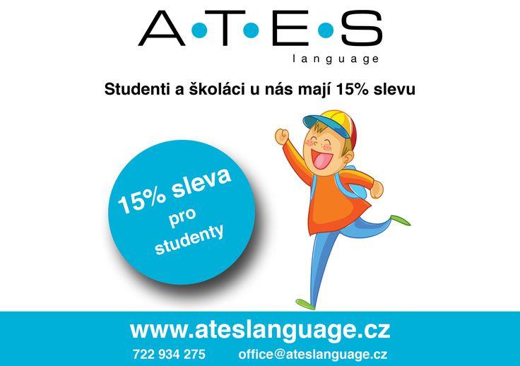 Studenti a školáci u nás mají 15% slevu. http://www.ateslanguage.cz/language-cenik
