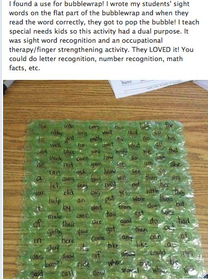 Writing sight words on bubble wrap, and the reader gets to pop the bubble when they read the word correctly! from-student-to-teacher:    teacher tipster tip