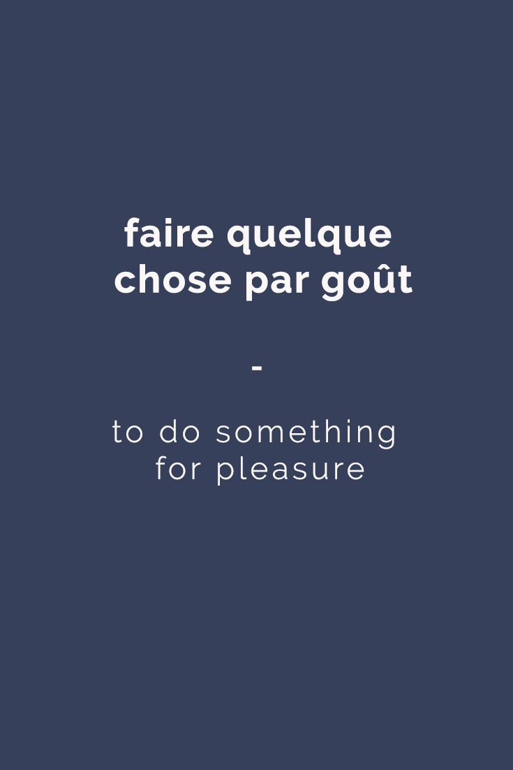 faire quelque chose par goût: to do something for pleasure | Here's a great source of French expressions for you: https://store.talkinfrench.com/product/french-expressions-essential/ Only $3.90!