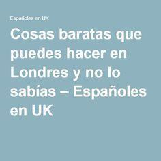 Cosas baratas que puedes hacer en Londres y no lo sabías – Españoles en UK