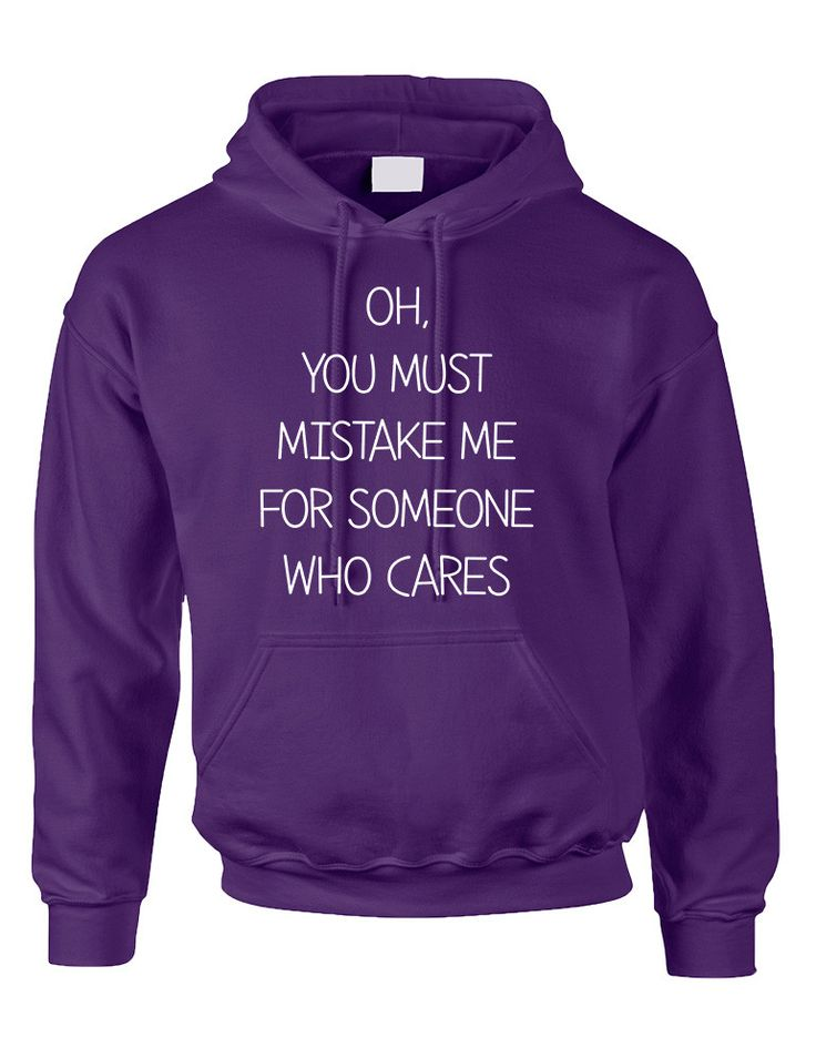 Adult Hoodie You Must Mistake Me Someone Cares Funny Top