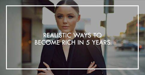 Realistic Ways To Become Rich In 5 Years