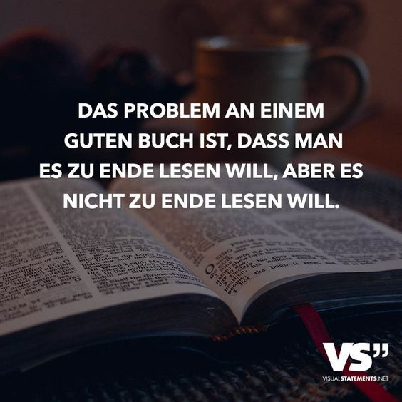 Das Problem mit einem guten Buch ist, dass Sie es beenden möchten, aber es nicht …   – Bücher