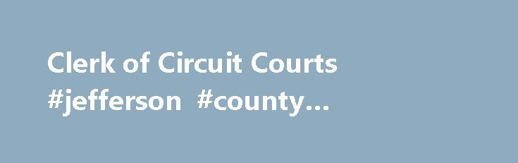 Clerk of Circuit Courts #jefferson #county #courthouse #colorado http://game.nef2.com/clerk-of-circuit-courts-jefferson-county-courthouse-colorado/  # Clerk of Circuit Courts Carla J. Robinson Clerk of Circuit Court 311 S. Center Ave – Room 115 Jefferson, WI 53549 (920)674-7150 FAX (920)674-7425 The office of the Clerk of Circuit Court manages the general legal proceedings and business operations of the Jefferson County Circuit Courts. The Circuit Courts have responsibility for all state…