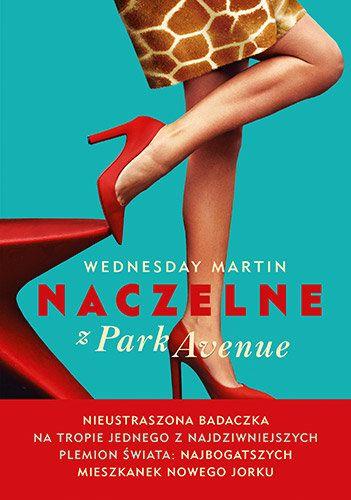 Naczelne z Park Avenue -   Wednesday Martin , tylko w empik.com: 28,49 zł…
