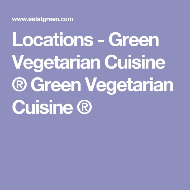Locations - Green Vegetarian Cuisine ® Green Vegetarian Cuisine ®