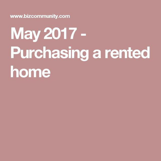 May 2017 - Purchasing a rented home