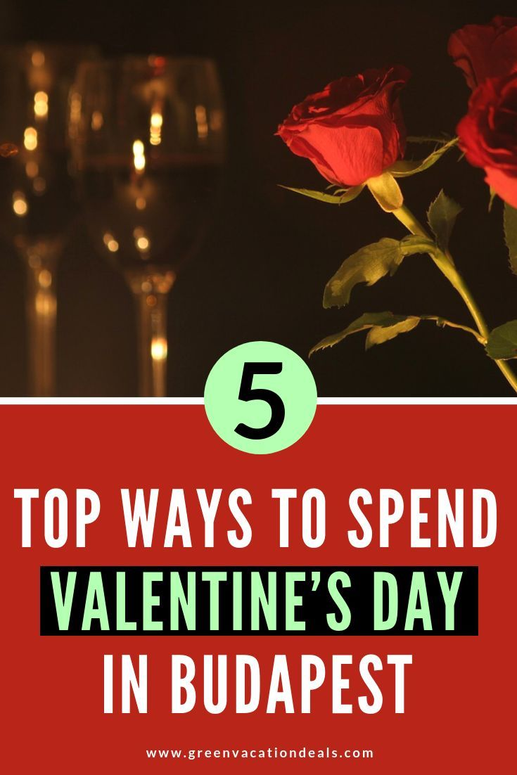 Top 5 Ways To Spend Valentine S Day In Budapest Green Vacation Deals In 2020 Vacation Deals European Vacation Romantic Travel