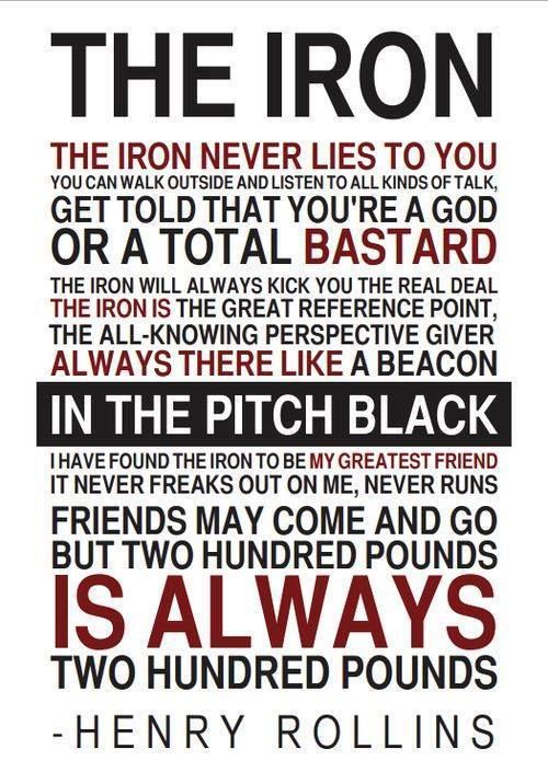 """The Iron Never Lies to You"". Stole this from Vanessa Tib's workout article."