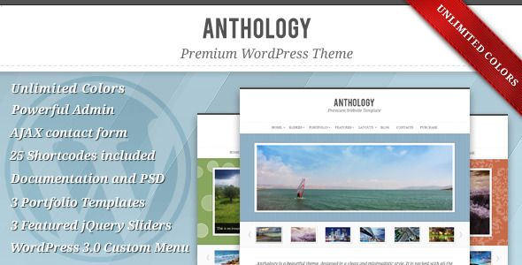 Anthology - Premium Elegant WordPress Theme   http://themeforest.net/item/anthology-premium-elegant-wordpress-theme/131771?ref=damiamio      Theme Description  Anthology is a Powerful Premium WordPress Theme. It includes all the main functionality you will need to present your products, work and yourself in an elegant and professional style. The Anthology theme is highly flexible, so changing the color scheme is super simple and for the most parts you won't need an image editor. The theme is…