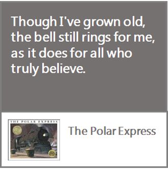 Though I've grown old, the bell still rings for me, as it does for all who truly believe.- The Polar Express http://readingcomprehensionlessons.com/lesson-plans/the-polar-express