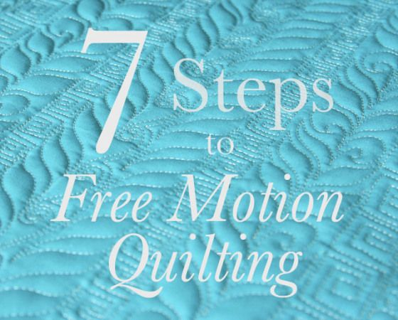 7 steps to help you achieve better free motion quilting