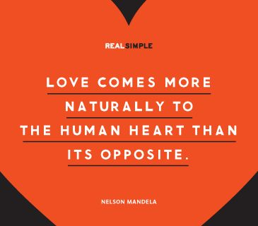 """""""Love comes more naturally to the human heart than its opposite."""" —Nelson Mandela #quotes"""