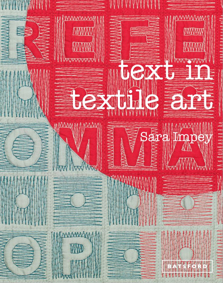 Text in Textile Art by Sara Impey.   Explore the powerful use of text in textile art and its unlimited creative potential.