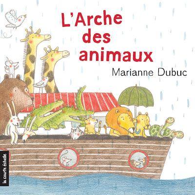 Coup de coeur Naître et grandir - Janvier-Février 2016 (0 à 3 ans) Groupe d'édition la courte échelle: «L'arche des animaux» de Marianne Dubuc