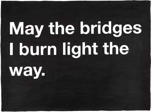 may the bridges i burn ...