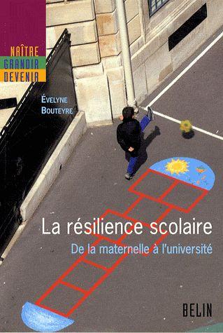 La résilience scolaire. De la maternelle à l'université - Evelyne Bouteyre http://cataloguescd.univ-poitiers.fr/masc/Integration/EXPLOITATION/statique/recherchesimple.asp?id=129830984