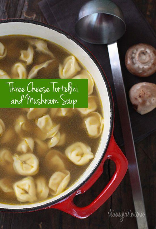 Three Cheese Tortellini and Mushroom Soup By: Skinnytaste
