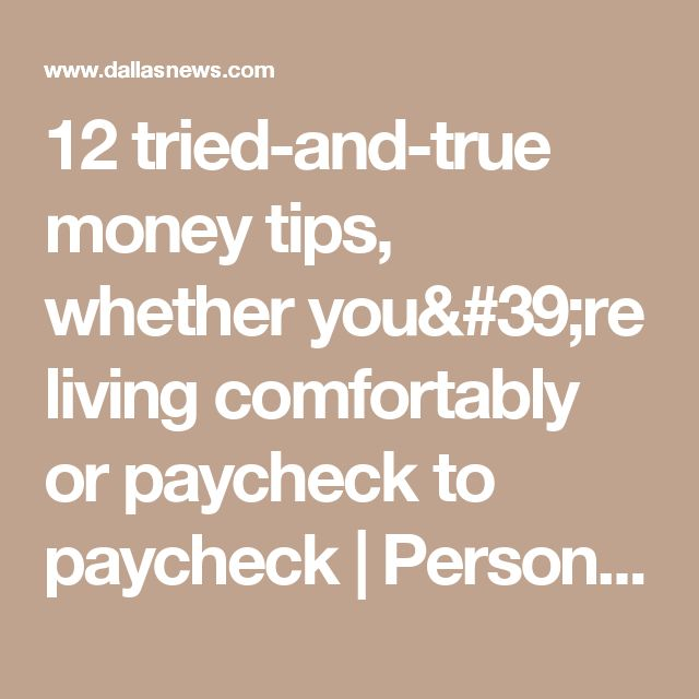 12 tried-and-true money tips, whether you're living comfortably or paycheck to paycheck | Personal Finance | Dallas News