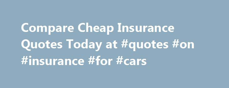 Compare Cheap Insurance Quotes Today at #quotes #on #insurance #for #cars http://aurora.remmont.com/compare-cheap-insurance-quotes-today-at-quotes-on-insurance-for-cars/  #Key points The more insurance choices you compare, the better your chance of getting the right policy Auto-renewing a policy year after year could lead to you paying vastly more than you need to It's not all about price – we're dedicated to also showing product features to find you the right deal Inertia is one of the main…
