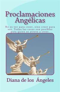 Proclamaciones Angelicas: No Es Ver Para Creer, Sino Creer Para Ver. Todas Las Cosas Son Posibles Para Quien Se Atreve a Creer.