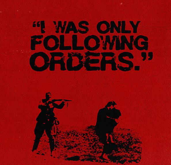 """""""I was only following orders."""" - Anonymous ART of Revolution. Not a valid excuse - following orders does not relieve you of moral responsibility for your actions!"""