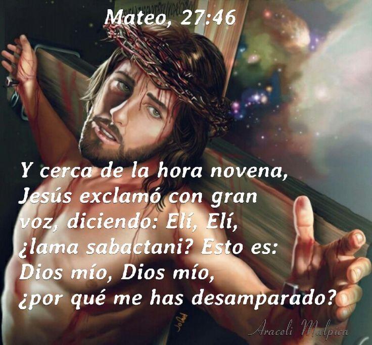 Mateo, 27:46 - Y cerca de la hora novena, Jesús exclamó con gran voz, diciendo: Elí, Elí, ¿lama sabactani? Esto es: Dios mío, Dios mío, ¿por qué me has desamparado? DIOS ES JUSTO Y JUSTIFICADOR ¡Gracias jesus por salvarme!   Mateo, 27:46 - Y cerca de la hora novena, Jesús exclamó con gran voz, diciendo: Elí, Elí, ¿lama sabactani? Esto es: Dios mío, Dios mío, ¿por qué me has desamparado?  Jesus obedecio a Dios, siguiendo lo que dios le habia enviado hacer, pero en un momento Jesus se sintió…