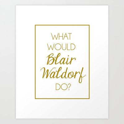 What Would Blair Waldorf Do? - Gold  Art Print by The Trendy Sparrow - $18.00