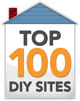 Top 100 DIY Sites for Home Improvements- Awesome!