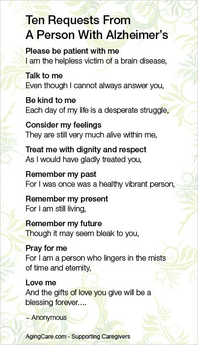 Ten Request From A Person With Alzheimer's. I just learned this evening that my Aunt has dementia. I feel such sorrow. God bless her and protect her please.