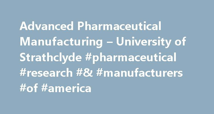 Advanced Pharmaceutical Manufacturing – University of Strathclyde #pharmaceutical #research #& #manufacturers #of #america http://pharmacy.remmont.com/advanced-pharmaceutical-manufacturing-university-of-strathclyde-pharmaceutical-research-manufacturers-of-america/  #pharmaceutical manufacturing # University of Strathclyde MSc/PgDip Advanced Pharmaceutical Manufacturing show all Study mode and duration :12 months full-time24 months part-time Start date. September 2016 Why this course? This…