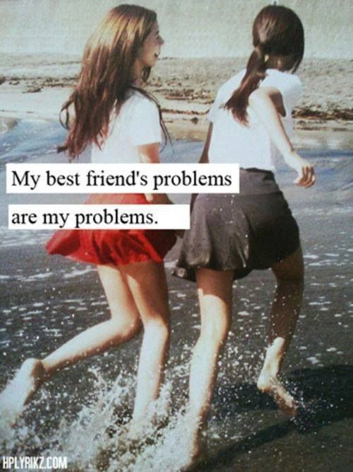 Share Tweet Pin Mail We laugh until we think we'll die, barefoot on a summer night. My best friend's problems are my problems. Life ...