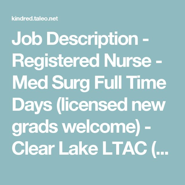 Job Description - Registered Nurse - Med Surg Full Time Days (licensed new grads welcome)  - Clear Lake LTAC (Webster, Texas) (303348)