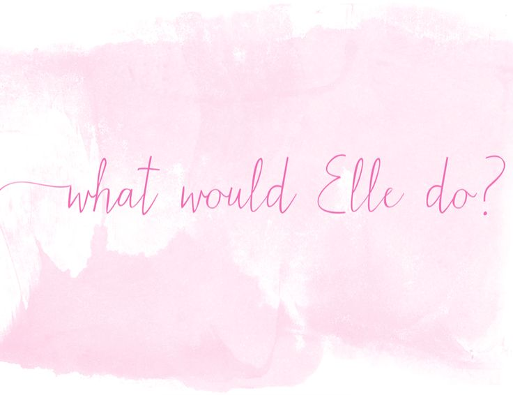What would Elle Woods do? Legally Blonde is one of my favorite movies!