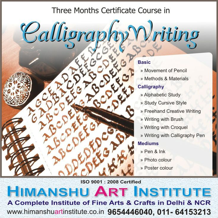 """""""3 MONTHS CERTIFICATE COURSE IN CALLIGRAPHY WRITING"""" Course Content: Basic » Movement of Pencil » Methods & Materials  Calligraphy » Alphabetic Study » Study Cursive Style » Freehand Creative Writing » Writing with Brush » Writing with Croquel » Writing with Calligraphy Pen  Mediums » Pen & Ink » Photo colour » Poster colour.    For more details call: 9654446040, 011-43557340  """