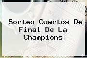 http://tecnoautos.com/wp-content/uploads/imagenes/tendencias/thumbs/sorteo-cuartos-de-final-de-la-champions.jpg sorteo de la Champions. Sorteo cuartos de final de la Champions, Enlaces, Imágenes, Videos y Tweets - http://tecnoautos.com/actualidad/sorteo-de-la-champions-sorteo-cuartos-de-final-de-la-champions/