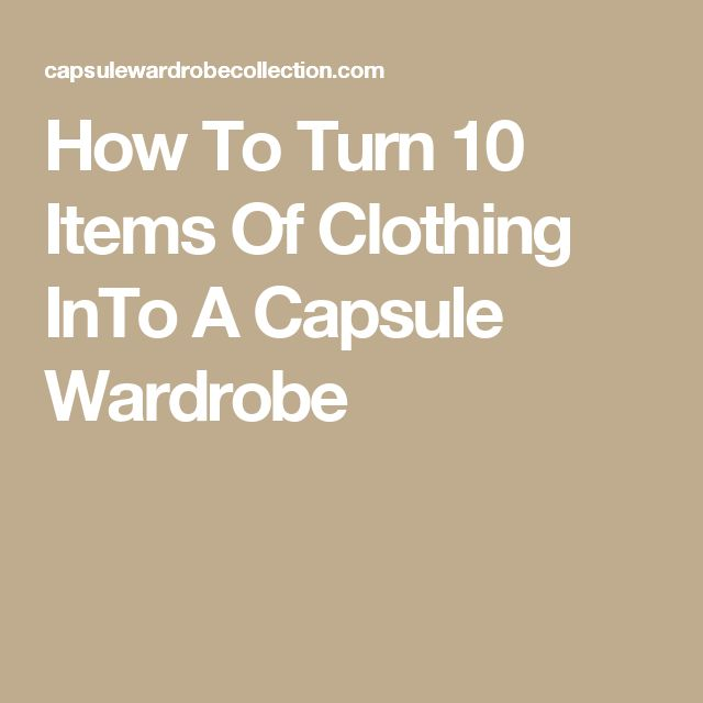 How To Turn 10 Items Of Clothing InTo A Capsule Wardrobe