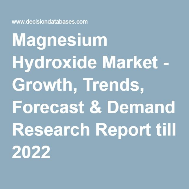 Magnesium Hydroxide Market - Growth, Trends, Forecast & Demand Research Report till 2022