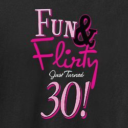 """""""Fun and Flirty Just Turned 30"""" T-Shirt"""