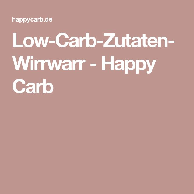 Low-Carb-Zutaten-Wirrwarr - Happy Carb