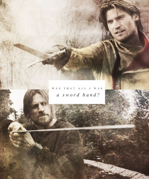 Was that all I was, a sword hand?  Jaime Lannister ~ Game of Thrones