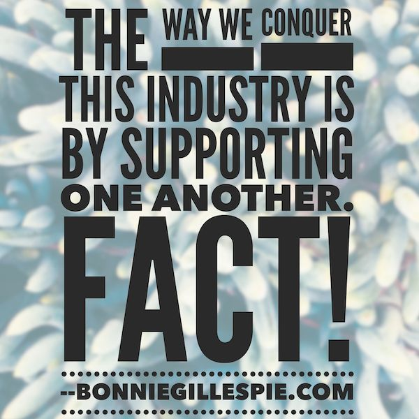 """The way we conquer this industry is by supporting one another. Fact! Hit http://bonniegillespie.com for FREE inspiration and guidance on bringing more joy to your creative career from the author of """"Self-Management for Actors,"""" Bonnie Gillespie!"""