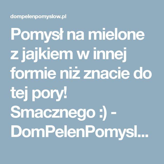 Pomysł na mielone z jajkiem w innej formie niż znacie do tej pory! Smacznego :) - DomPelenPomyslow.pl