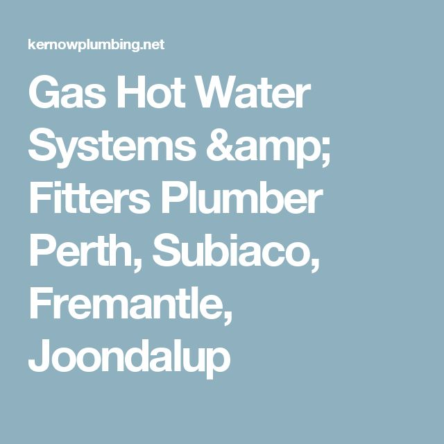 Gas Hot Water Systems & Fitters Plumber Perth, Subiaco, Fremantle, Joondalup