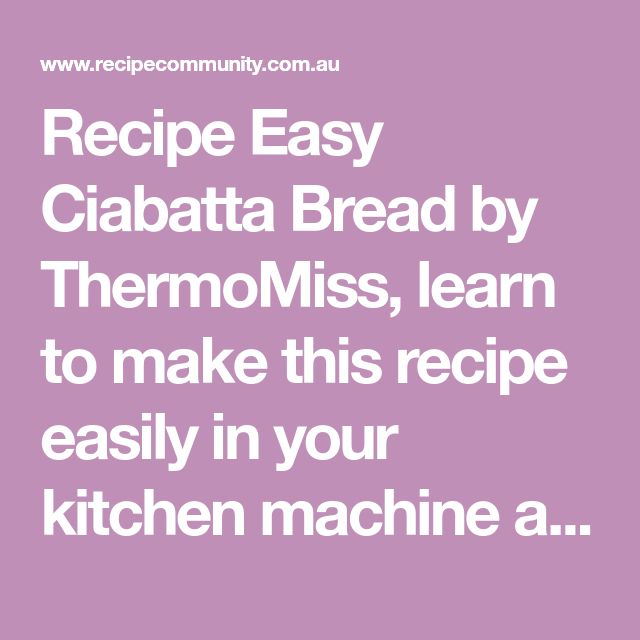 Recipe Easy Ciabatta Bread by ThermoMiss, learn to make this recipe easily in your kitchen machine and discover other Thermomix recipes in Breads & rolls.