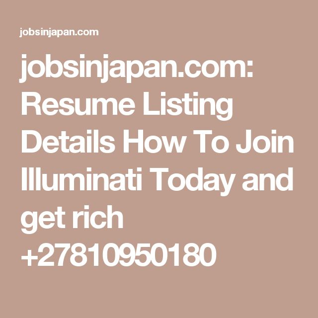 jobsinjapan.com: Resume Listing Details How To Join Illuminati Today and get rich +27810950180