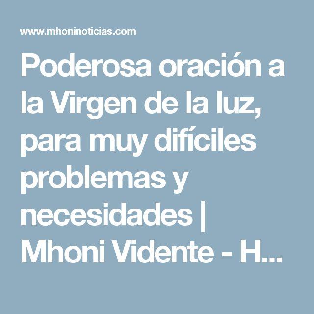 Poderosa oración a la Virgen de la luz, para muy difíciles problemas y necesidades           |            Mhoni Vidente - Horoscopos y Predicciones
